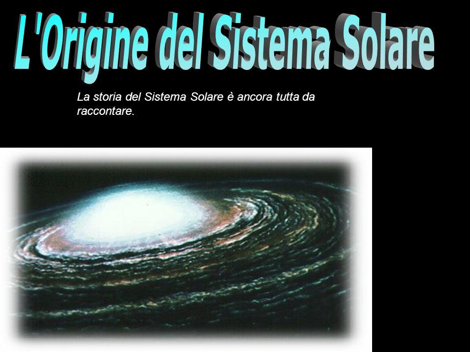 La storia del Sistema Solare è ancora tutta da raccontare.