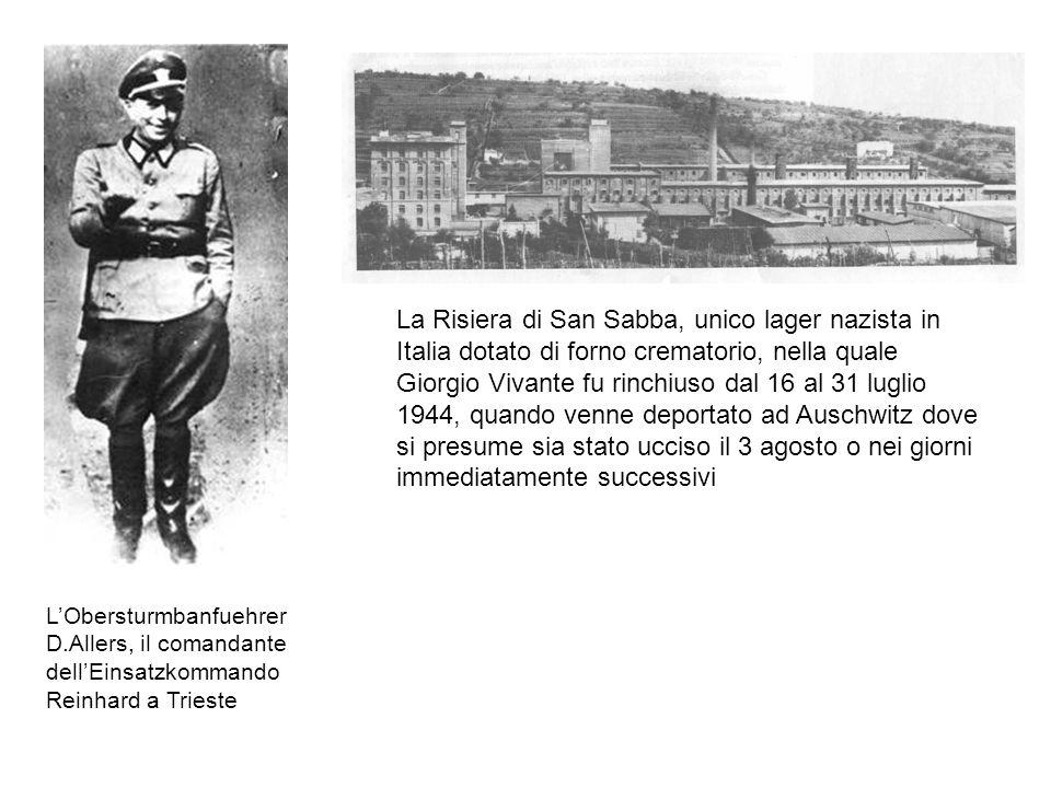 LObersturmbanfuehrer D.Allers, il comandante dellEinsatzkommando Reinhard a Trieste La Risiera di San Sabba, unico lager nazista in Italia dotato di f