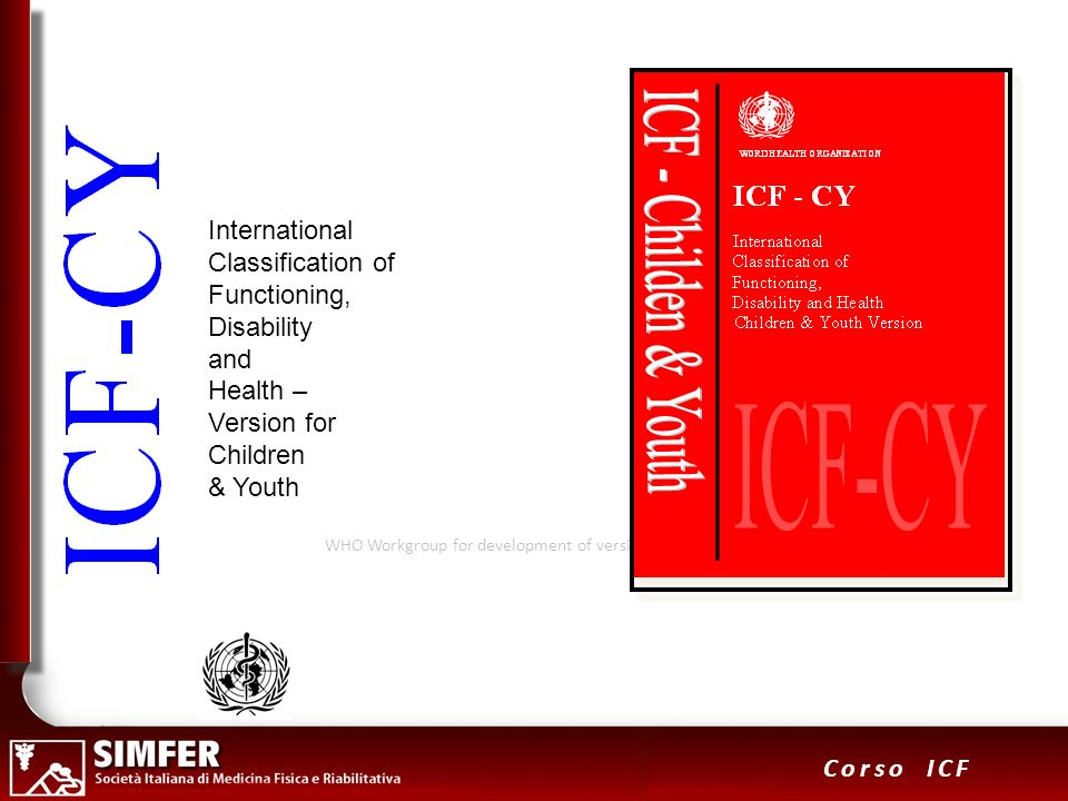30 Corso ICF International Classification of Functioning, Disability and Health – Version for Children & Youth WHO Workgroup for development of versio
