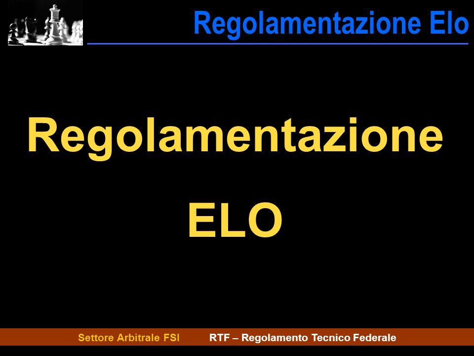Settore Arbitrale FSI RTF – Regolamento Tecnico Federale Regolamentazione Elo ---Reg. Elo Regolamentazione ELO
