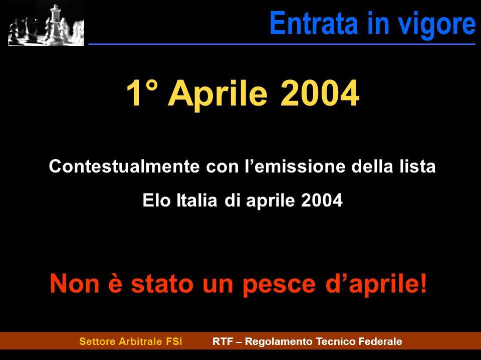 Settore Arbitrale FSI RTF – Regolamento Tecnico Federale Entrata in vigore 1° Aprile 2004 Contestualmente con lemissione della lista Elo Italia di apr