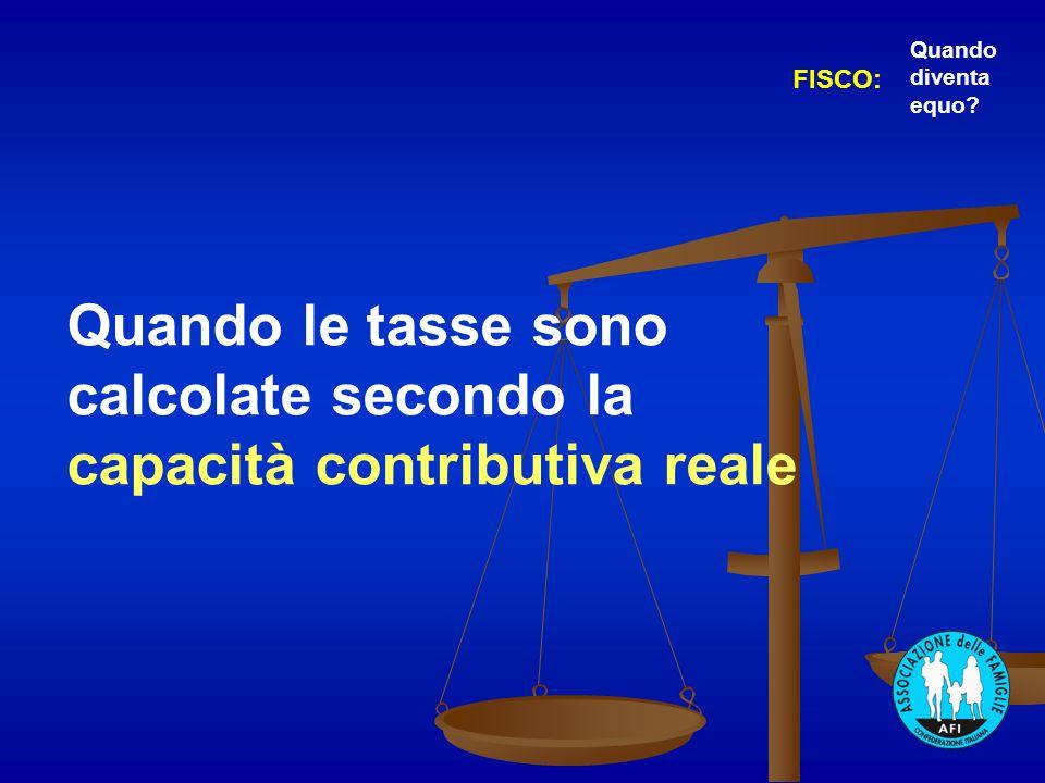 Quando le tasse sono calcolate secondo la capacità contributiva reale FISCO: Quando diventa equo?