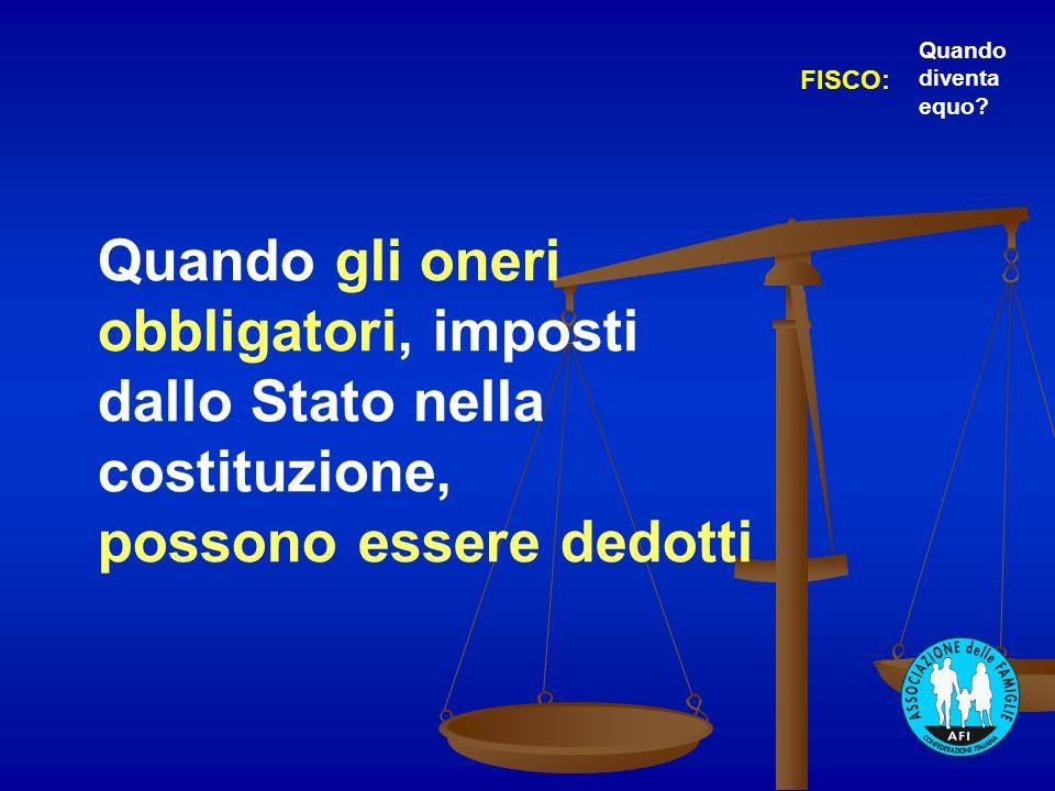 Quando gli oneri obbligatori, imposti dallo Stato nella costituzione, possono essere dedotti FISCO: Quando diventa equo?