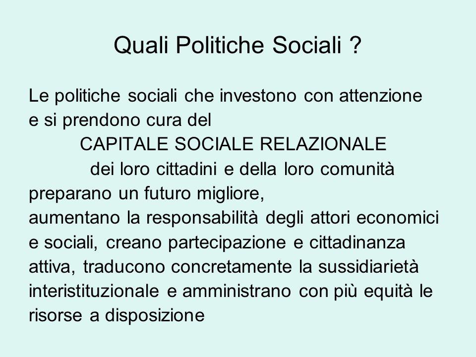 Quali Politiche Sociali ? Le politiche sociali che investono con attenzione e si prendono cura del CAPITALE SOCIALE RELAZIONALE dei loro cittadini e d
