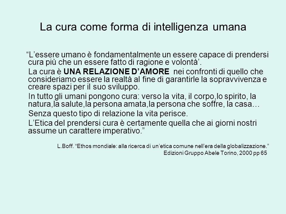 La cura come forma di intelligenza umana Lessere umano è fondamentalmente un essere capace di prendersi cura più che un essere fatto di ragione e volo