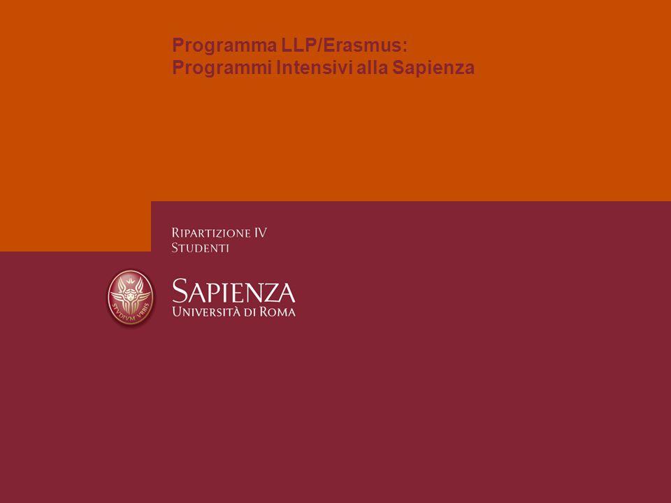 Programma LLP/Erasmus: Programmi Intensivi alla Sapienza RIPARTIZIONE IV STUDENTI SETTORE PROGRAMMI INTERNAZIONALI