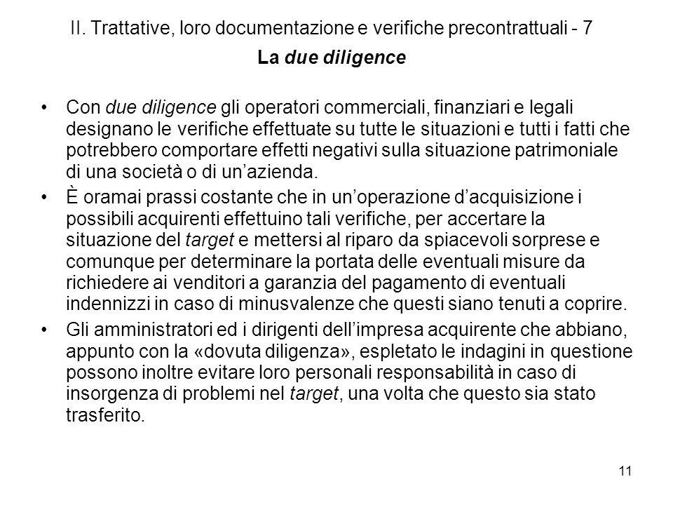 11 II. Trattative, loro documentazione e verifiche precontrattuali - 7 La due diligence Con due diligence gli operatori commerciali, finanziari e lega