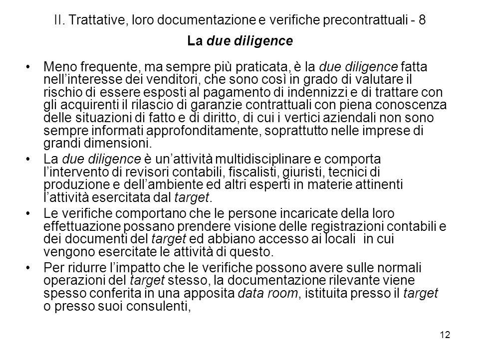 12 II. Trattative, loro documentazione e verifiche precontrattuali - 8 La due diligence Meno frequente, ma sempre più praticata, è la due diligence fa