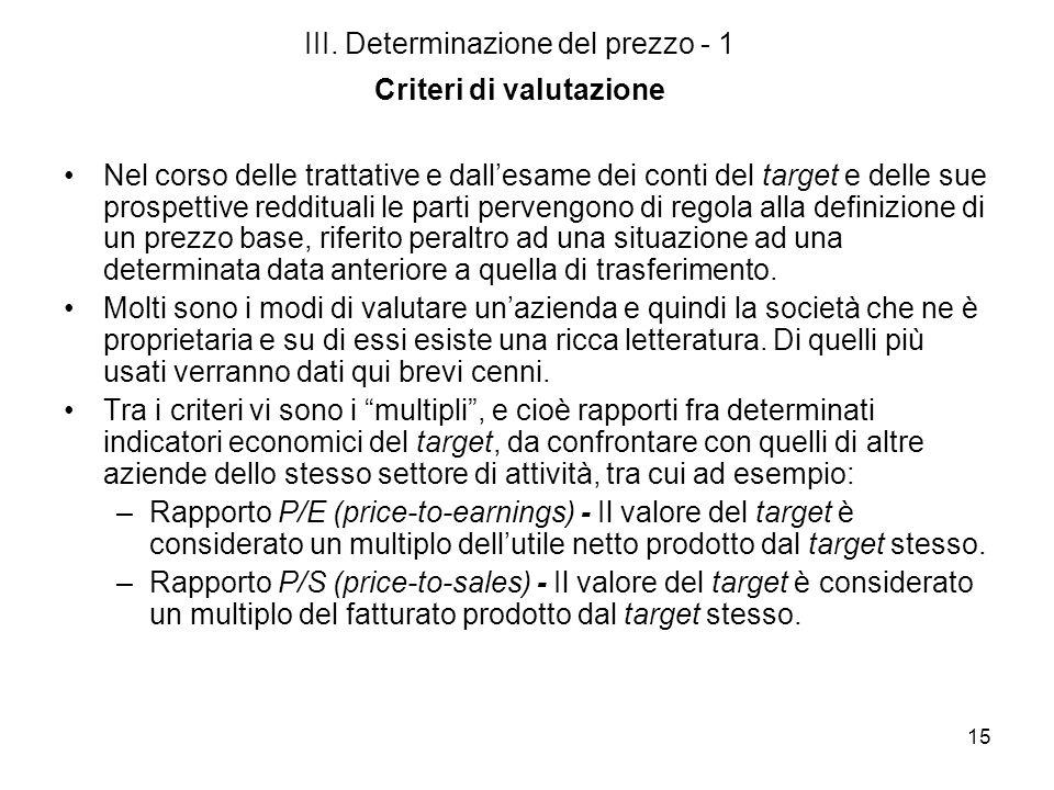 15 III. Determinazione del prezzo - 1 Criteri di valutazione Nel corso delle trattative e dallesame dei conti del target e delle sue prospettive reddi
