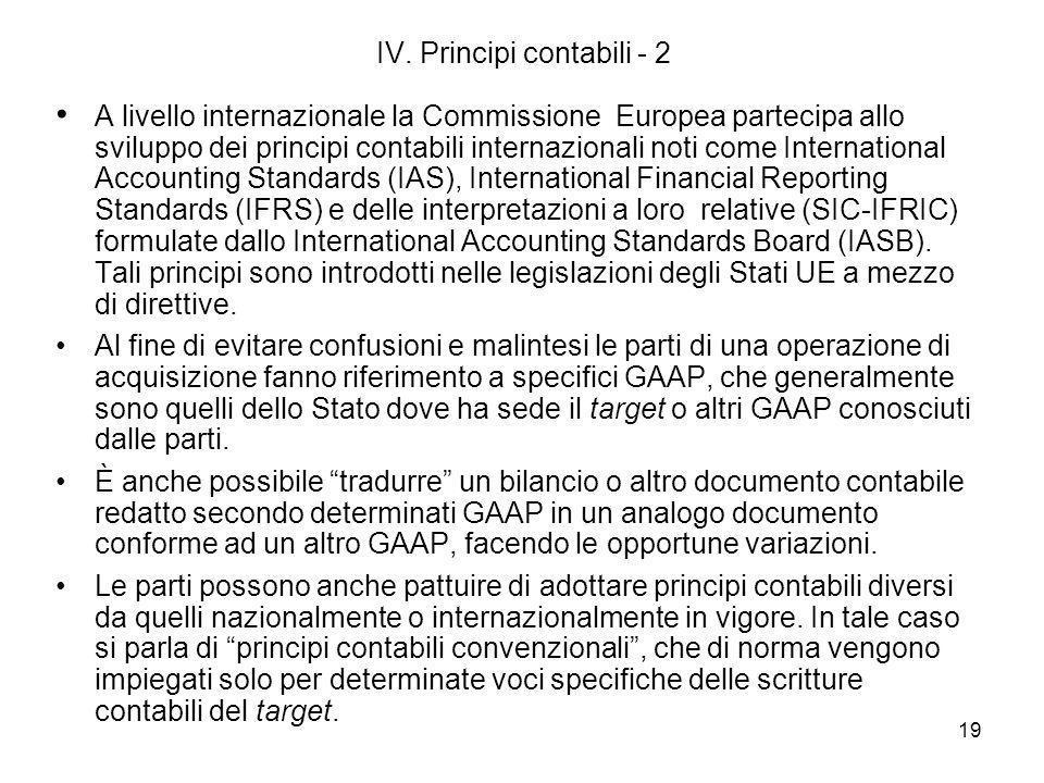 19 IV. Principi contabili - 2 A livello internazionale la Commissione Europea partecipa allo sviluppo dei principi contabili internazionali noti come