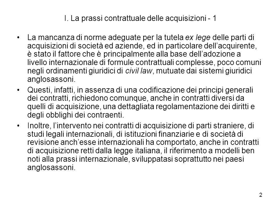 2 I. La prassi contrattuale delle acquisizioni - 1 La mancanza di norme adeguate per la tutela ex lege delle parti di acquisizioni di società ed azien