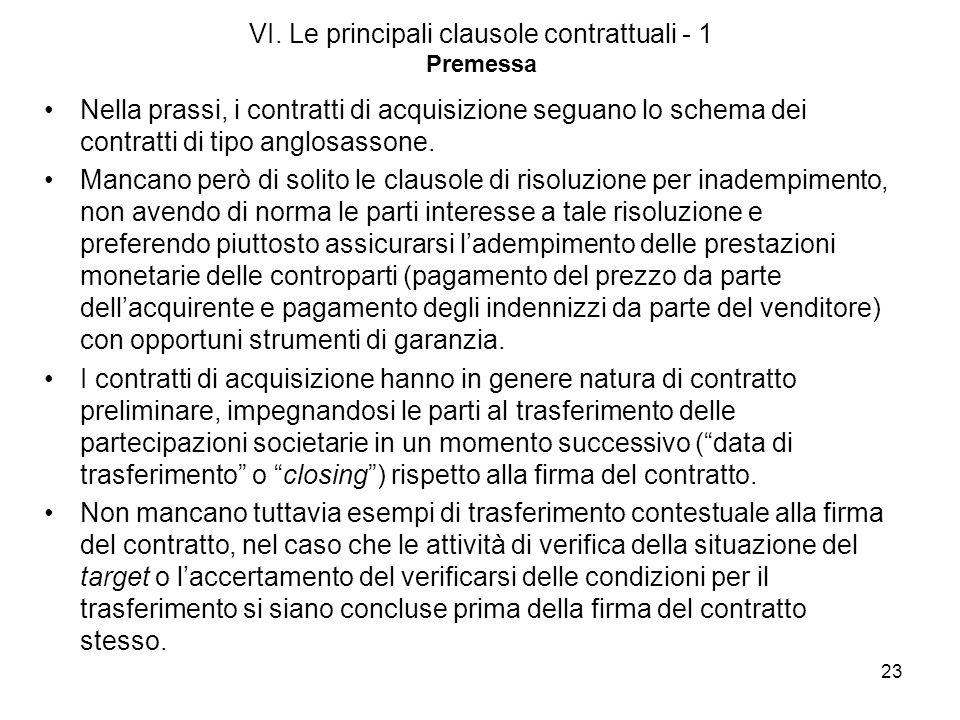 23 VI. Le principali clausole contrattuali - 1 Premessa Nella prassi, i contratti di acquisizione seguano lo schema dei contratti di tipo anglosassone