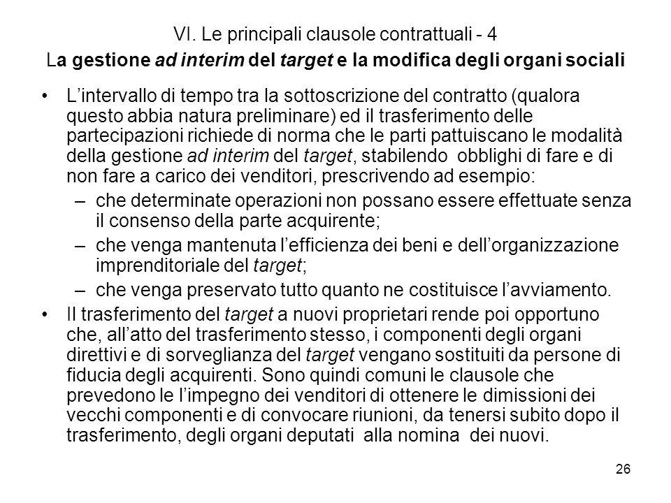 26 VI. Le principali clausole contrattuali - 4 La gestione ad interim del target e la modifica degli organi sociali Lintervallo di tempo tra la sottos