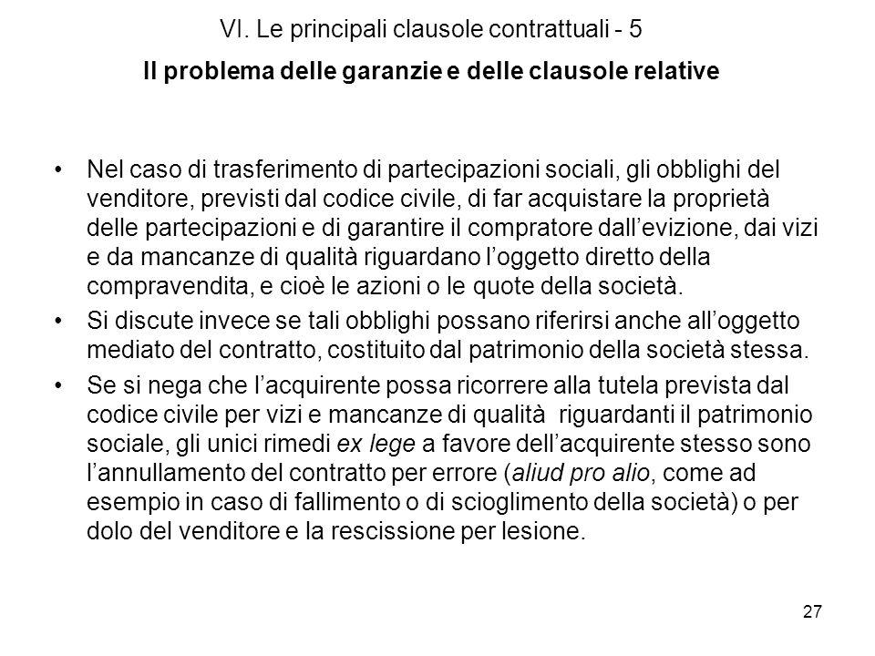 27 VI. Le principali clausole contrattuali - 5 Il problema delle garanzie e delle clausole relative Nel caso di trasferimento di partecipazioni social