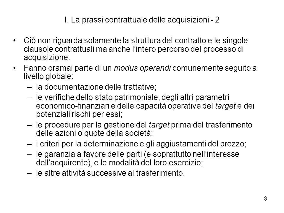 3 I. La prassi contrattuale delle acquisizioni - 2 Ciò non riguarda solamente la struttura del contratto e le singole clausole contrattuali ma anche l