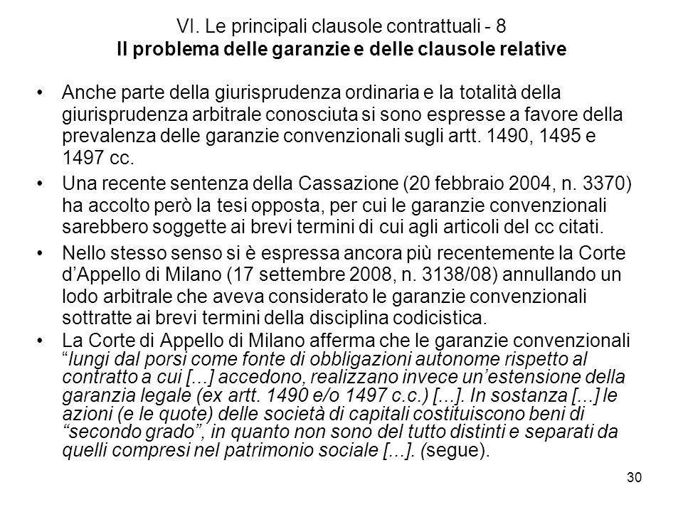 30 VI. Le principali clausole contrattuali - 8 Il problema delle garanzie e delle clausole relative Anche parte della giurisprudenza ordinaria e la to