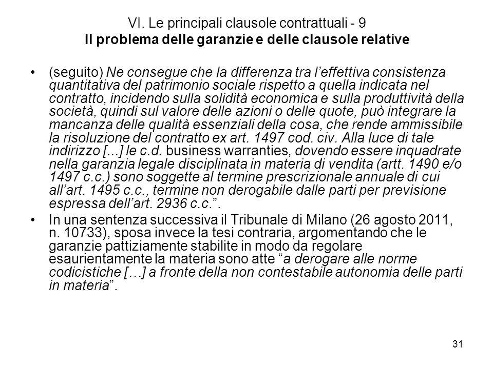 31 VI. Le principali clausole contrattuali - 9 Il problema delle garanzie e delle clausole relative (seguito) Ne consegue che la differenza tra leffet