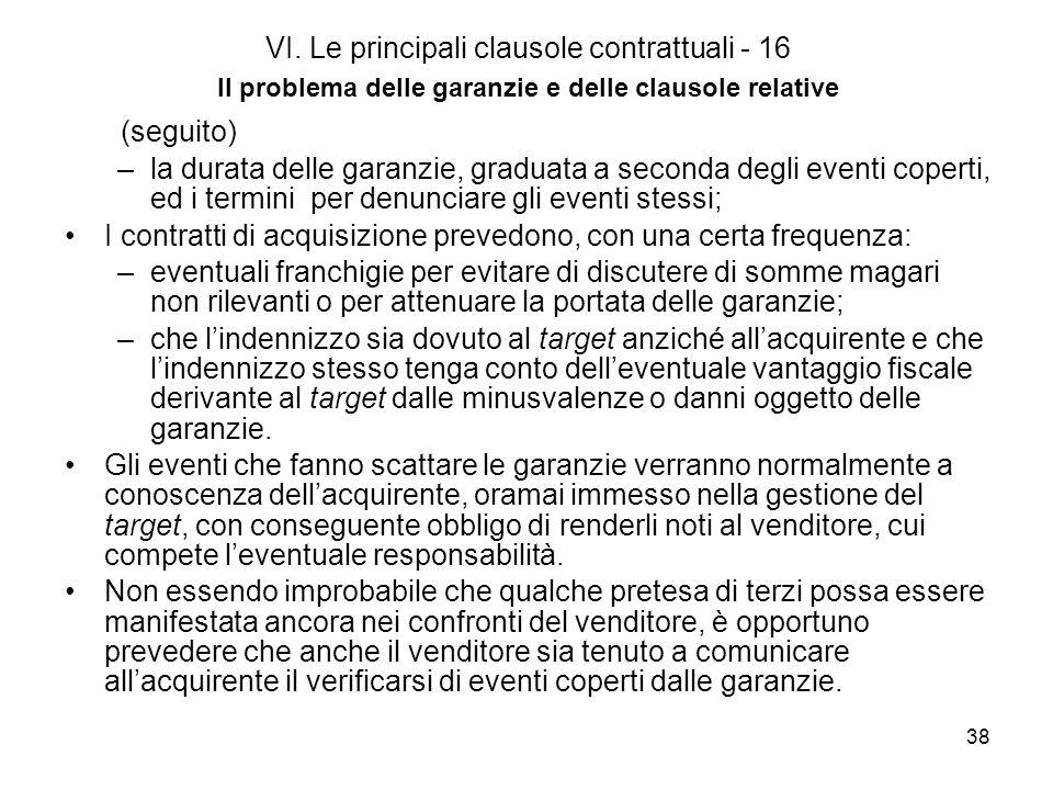 38 VI. Le principali clausole contrattuali - 16 Il problema delle garanzie e delle clausole relative (seguito) –la durata delle garanzie, graduata a s