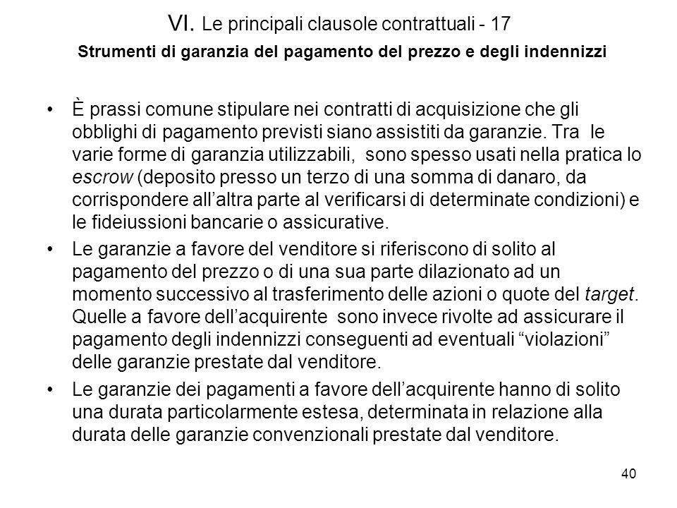 40 VI. Le principali clausole contrattuali - 17 Strumenti di garanzia del pagamento del prezzo e degli indennizzi È prassi comune stipulare nei contra