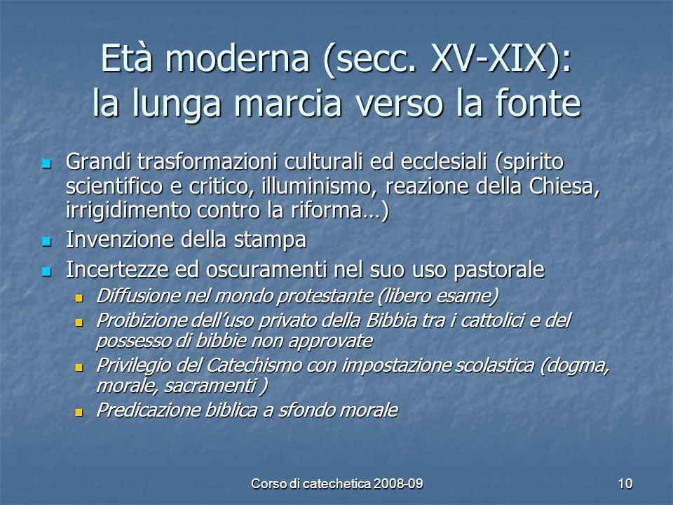 Corso di catechetica 2008-0910 Età moderna (secc. XV-XIX): la lunga marcia verso la fonte Grandi trasformazioni culturali ed ecclesiali (spirito scien
