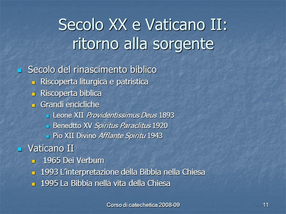 Corso di catechetica 2008-0911 Secolo XX e Vaticano II: ritorno alla sorgente Secolo del rinascimento biblico Secolo del rinascimento biblico Riscoper