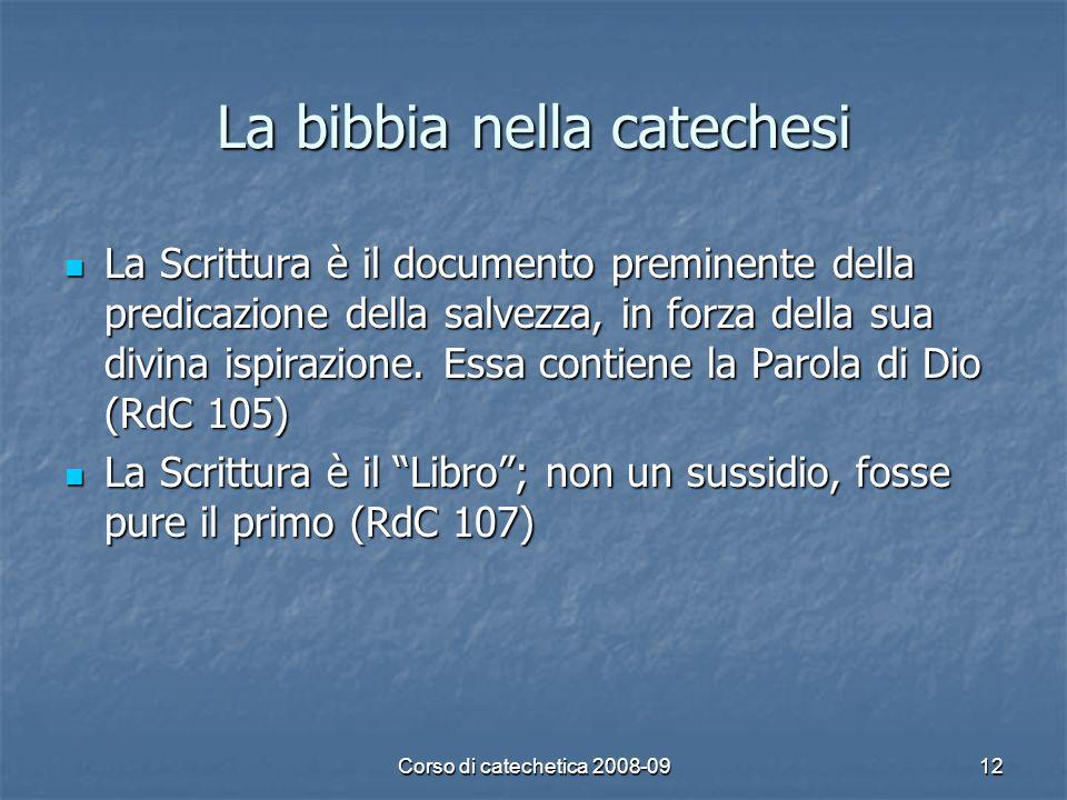 Corso di catechetica 2008-0912 La bibbia nella catechesi La Scrittura è il documento preminente della predicazione della salvezza, in forza della sua