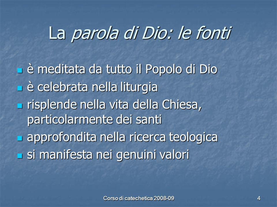 Corso di catechetica 2008-094 La parola di Dio: le fonti è meditata da tutto il Popolo di Dio è meditata da tutto il Popolo di Dio è celebrata nella l
