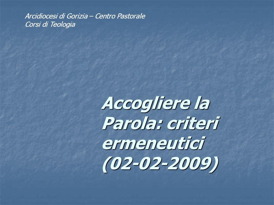 Accogliere la Parola: criteri ermeneutici (02-02-2009) Arcidiocesi di Gorizia – Centro Pastorale Corsi di Teologia