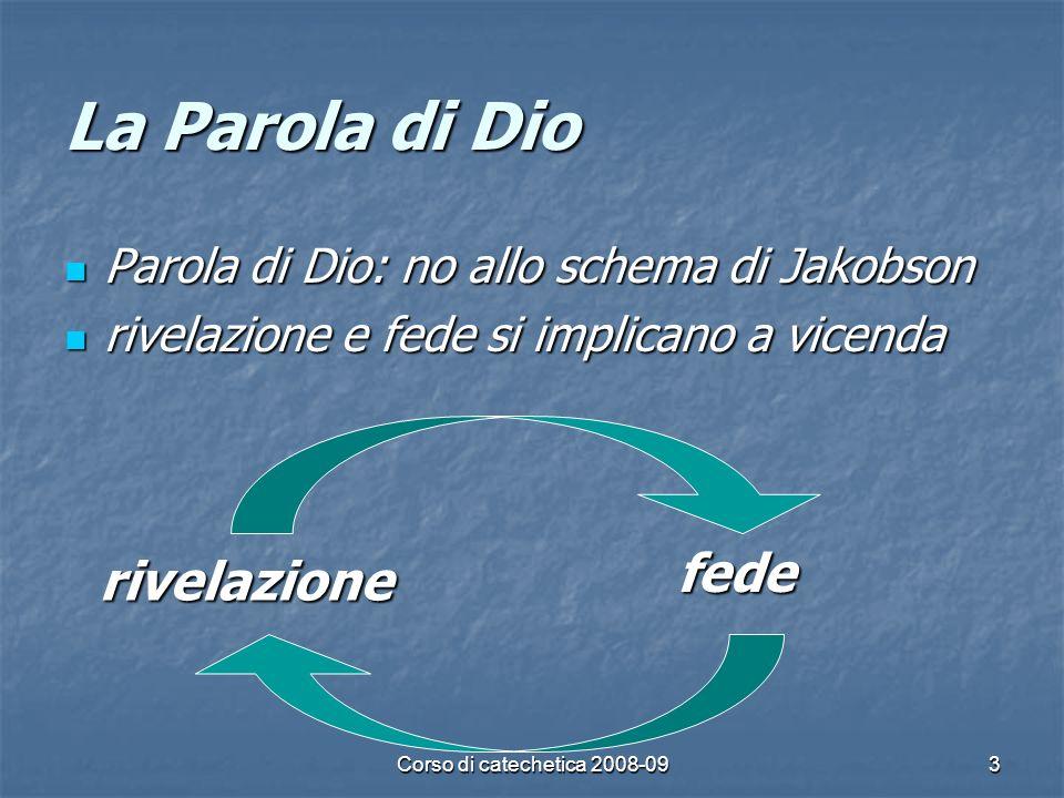 Corso di catechetica 2008-094 La Parola nella Chiesa celebrata vissuta accolta Scritture Tradizione Liturgia Preghiera Contemplazione comandamenti esistenza cristiana