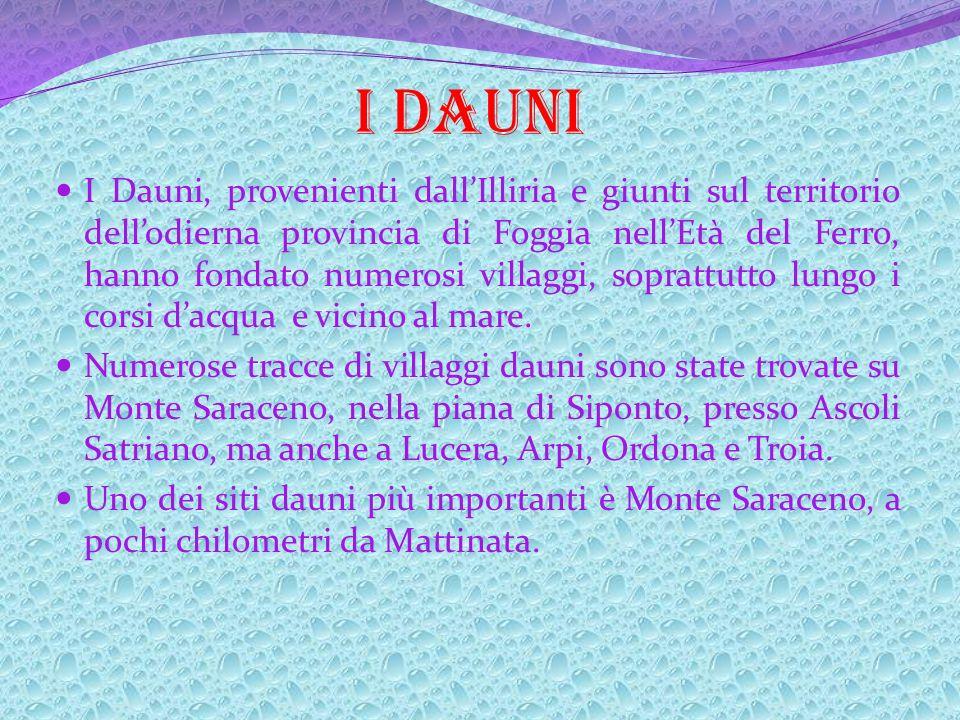 I Dauni, provenienti dallIlliria e giunti sul territorio dellodierna provincia di Foggia nellEtà del Ferro, hanno fondato numerosi villaggi, soprattutto lungo i corsi dacqua e vicino al mare.