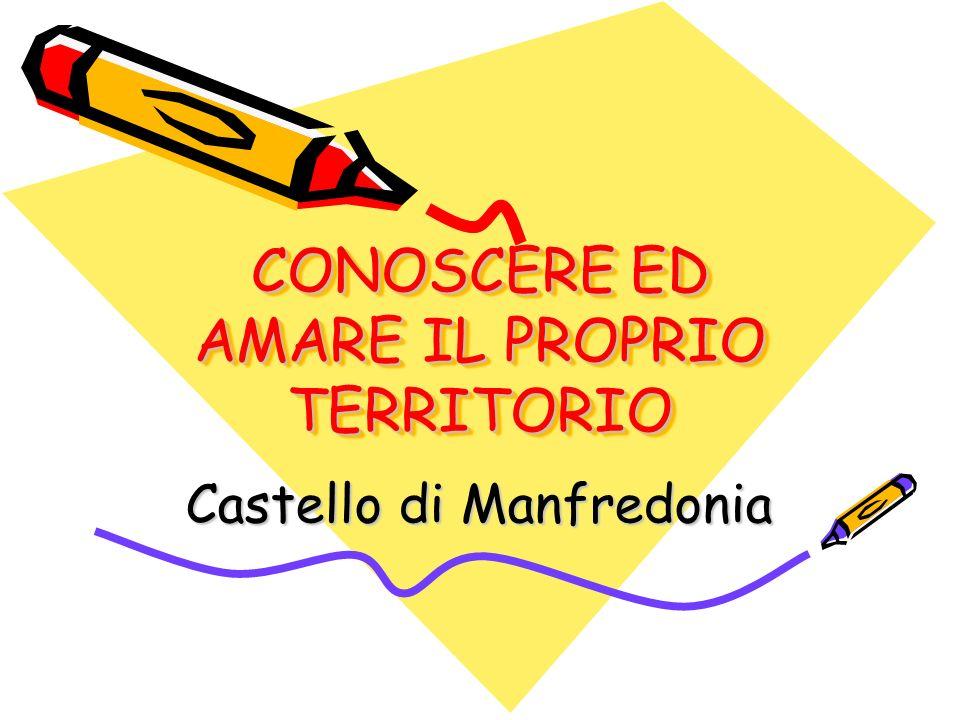 CONOSCERE ED AMARE IL PROPRIO TERRITORIO Castello di Manfredonia