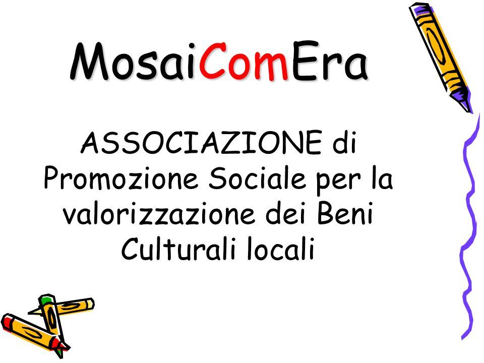 ASSOCIAZIONE di Promozione Sociale per la valorizzazione dei Beni Culturali locali MosaiComEra