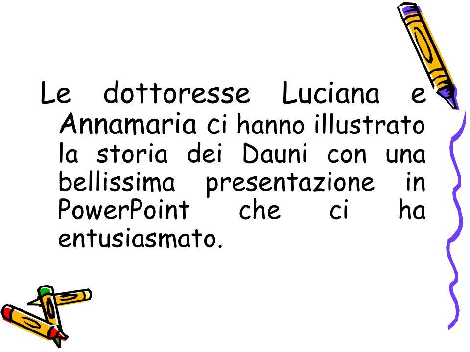 Le dottoresse Luciana e Annamaria c i hanno illustrato la storia dei Dauni con una bellissima presentazione in PowerPoint che ci ha entusiasmato.