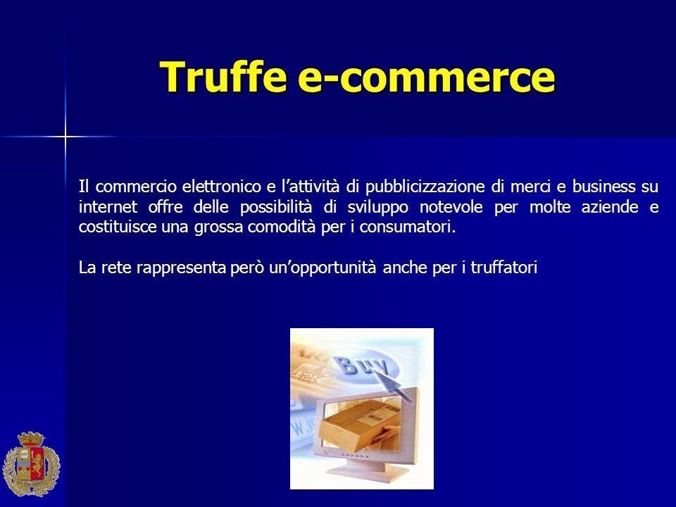 Truffe e-commerce Il commercio elettronico e lattività di pubblicizzazione di merci e business su internet offre delle possibilità di sviluppo notevol