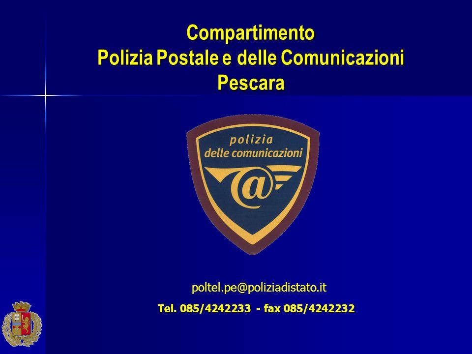 Compartimento Polizia Postale e delle Comunicazioni Pescara poltel.pe@poliziadistato.it Tel. 085/4242233 - fax 085/4242232