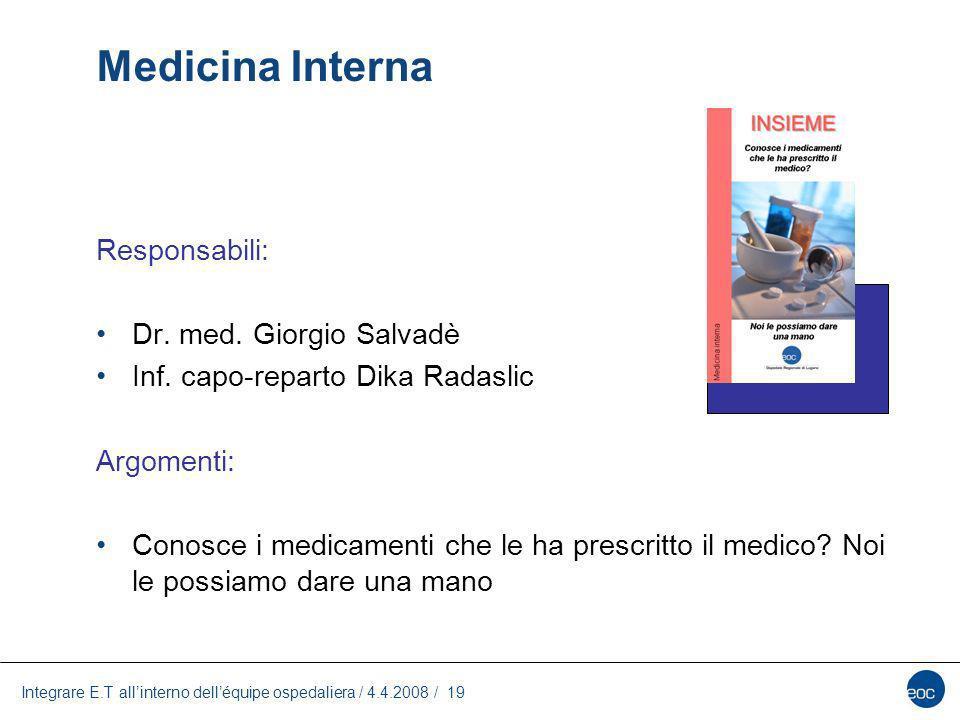 Integrare E.T allinterno delléquipe ospedaliera / 4.4.2008 / 19 Medicina Interna Responsabili: Dr. med. Giorgio Salvadè Inf. capo-reparto Dika Radasli