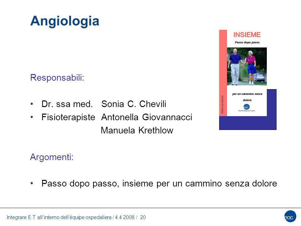 Integrare E.T allinterno delléquipe ospedaliera / 4.4.2008 / 20 Angiologia Responsabili: Dr. ssa med. Sonia C. Chevili Fisioterapiste Antonella Giovan