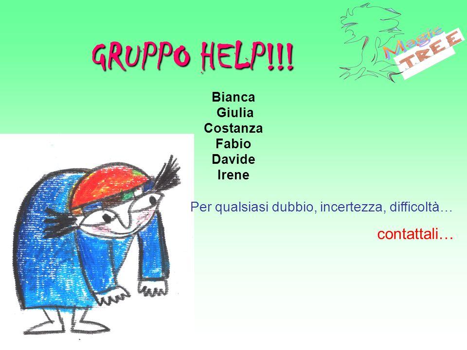Bianca Giulia Costanza Fabio Davide Irene GRUPPO HELP!!! Per qualsiasi dubbio, incertezza, difficoltà… contattali…