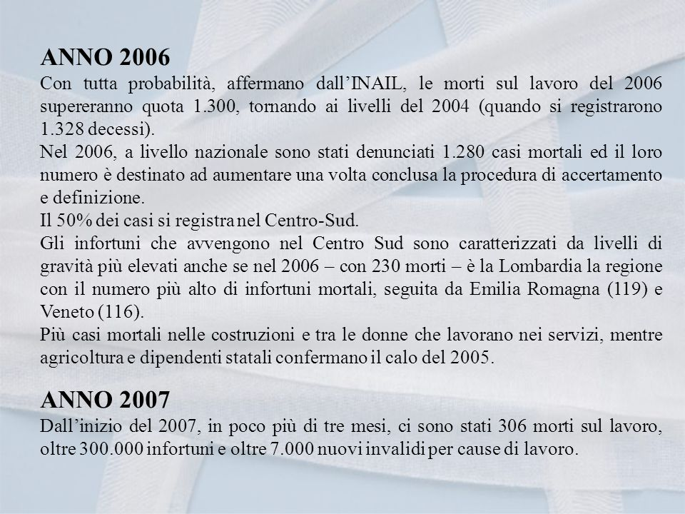 ANNO 2006 Con tutta probabilità, affermano dallINAIL, le morti sul lavoro del 2006 supereranno quota 1.300, tornando ai livelli del 2004 (quando si registrarono 1.328 decessi).