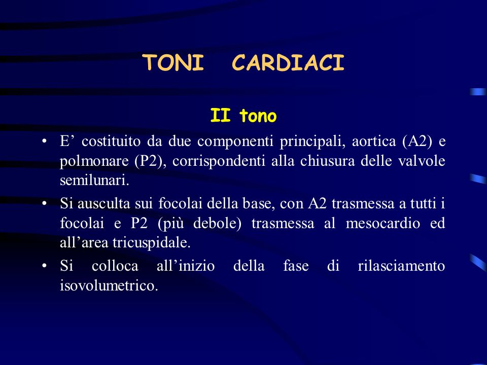 TONI CARDIACI II tono E costituito da due componenti principali, aortica (A2) e polmonare (P2), corrispondenti alla chiusura delle valvole semilunari.