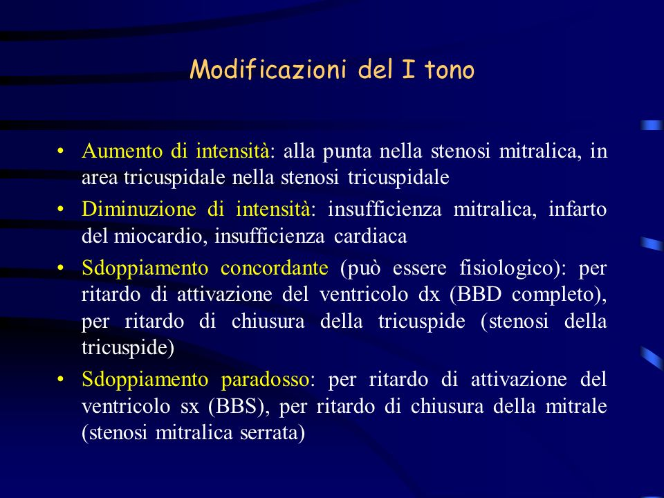 Modificazioni del I tono Aumento di intensità: alla punta nella stenosi mitralica, in area tricuspidale nella stenosi tricuspidale Diminuzione di inte