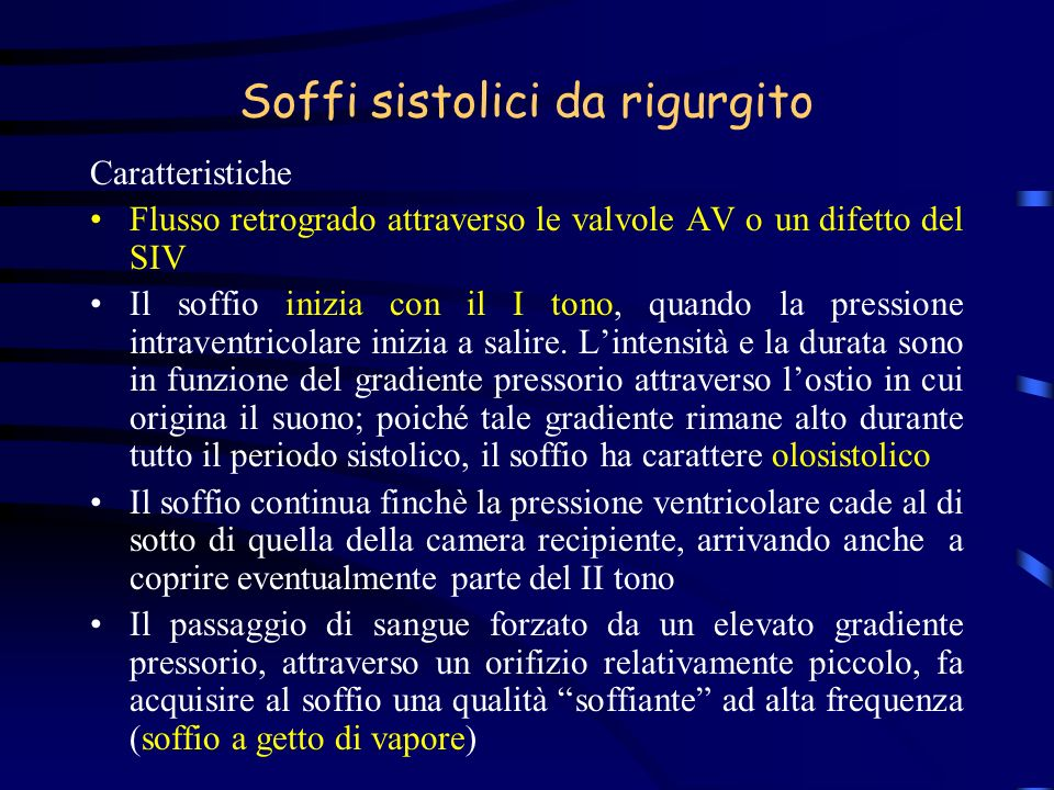 Soffi sistolici da rigurgito Caratteristiche Flusso retrogrado attraverso le valvole AV o un difetto del SIV Il soffio inizia con il I tono, quando la