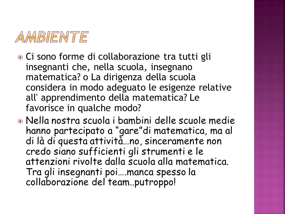 Ci sono forme di collaborazione tra tutti gli insegnanti che, nella scuola, insegnano matematica? o La dirigenza della scuola considera in modo adegua
