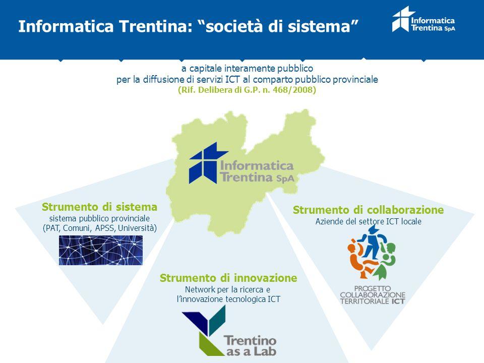 Informatica Trentina: società di sistema a capitale interamente pubblico per la diffusione di servizi ICT al comparto pubblico provinciale (Rif. Delib