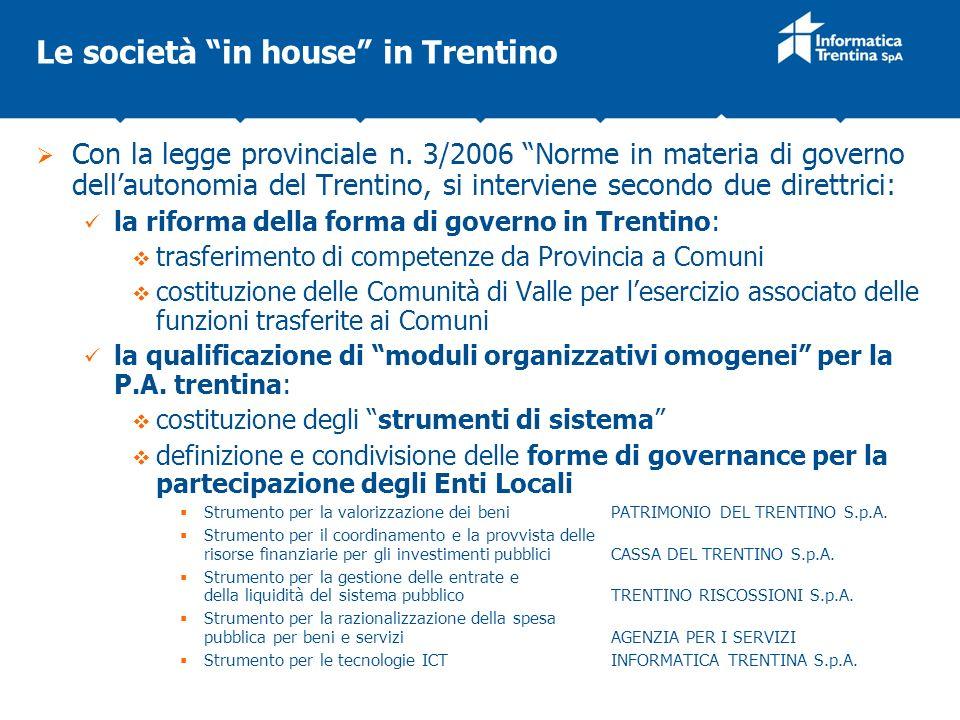 Le società in house in Trentino Con la legge provinciale n. 3/2006 Norme in materia di governo dellautonomia del Trentino, si interviene secondo due d