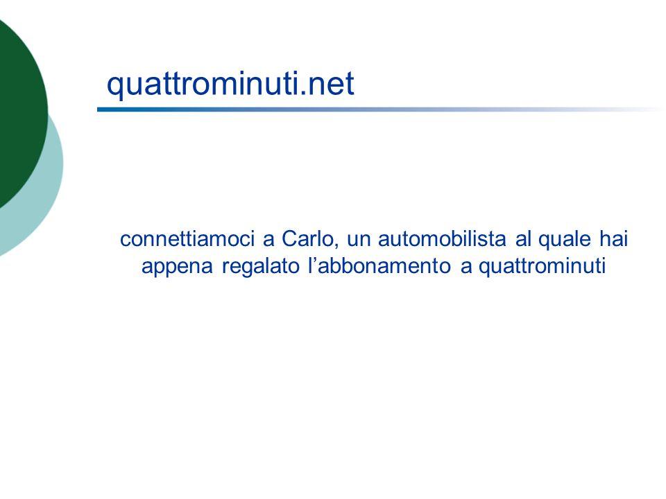 quattrominuti.net connettiamoci a Carlo, un automobilista al quale hai appena regalato labbonamento a quattrominuti