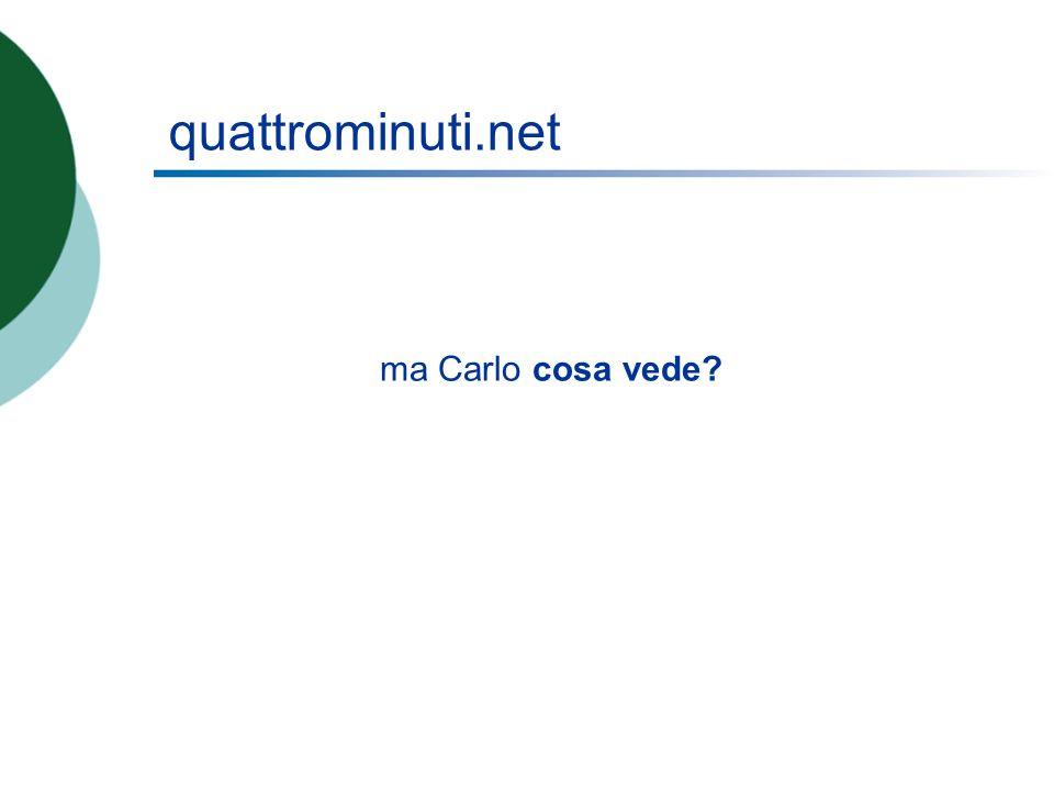 quattrominuti.net ma Carlo cosa vede?