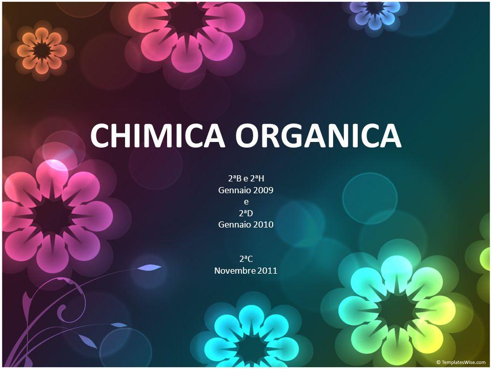 CHIMICA ORGANICA 2 a B e 2 a H Gennaio 2009 e 2 a D Gennaio 2010 2 a C Novembre 2011