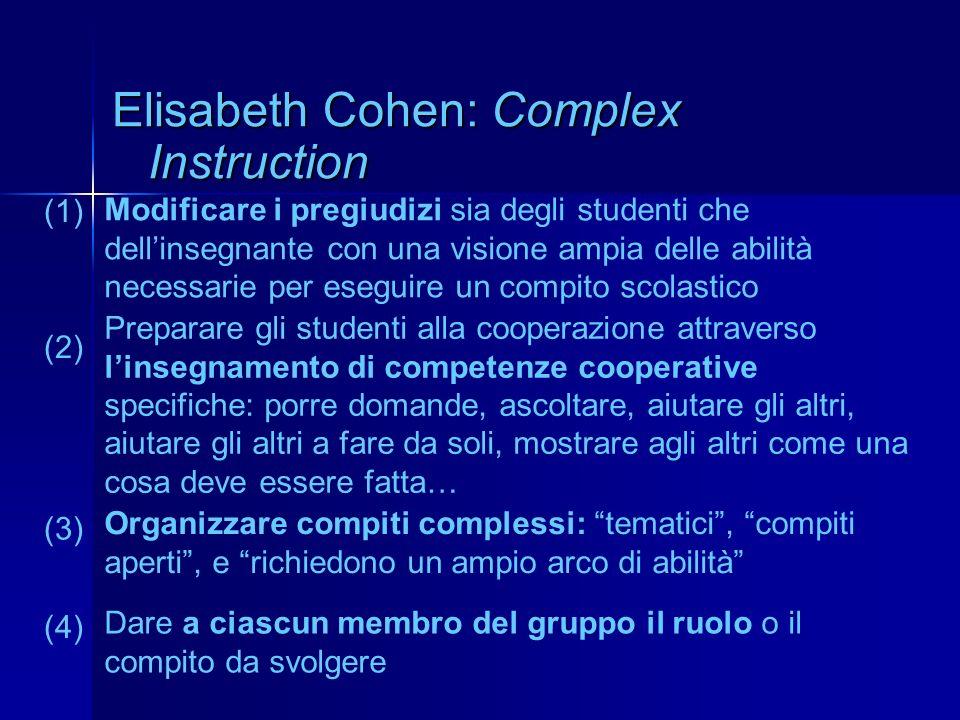 Elisabeth Cohen: Complex Instruction Modificare i pregiudizi sia degli studenti che dellinsegnante con una visione ampia delle abilità necessarie per