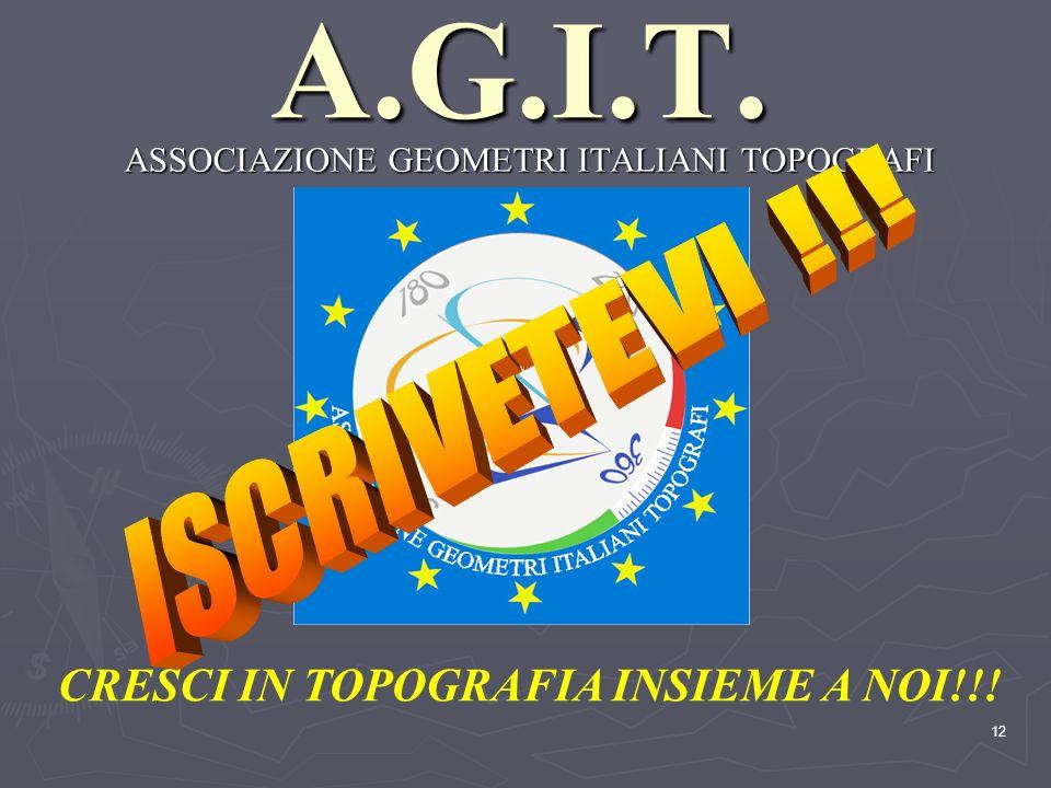 12A.G.I.T. ASSOCIAZIONE GEOMETRI ITALIANI TOPOGRAFI CRESCI IN TOPOGRAFIA INSIEME A NOI!!!